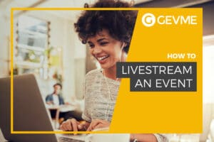 Read GEVME blog on how to live stream an event