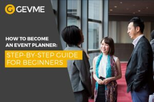 How to become an event planner: A Step-by-Step guide for beginners