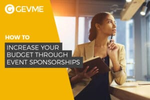 Read more on how to increase your event budget through sponsorships