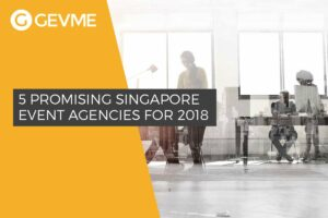 The Top 5 Promising Singapore Event Agencies in 2018