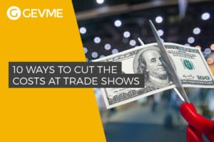 10 Ways to Cut Costs at Your Next International Trade Show