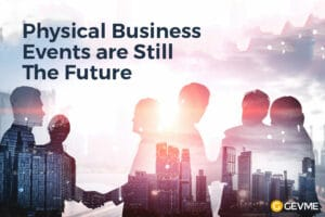 Physical Business Events are Still The Future